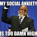 Social Anxiety is Too Damn High