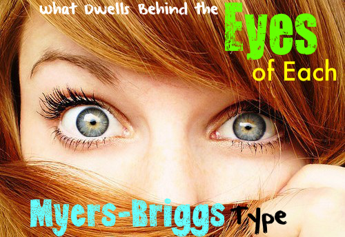 What Dwells Behind the Eyes of Each Myers-Briggs Type