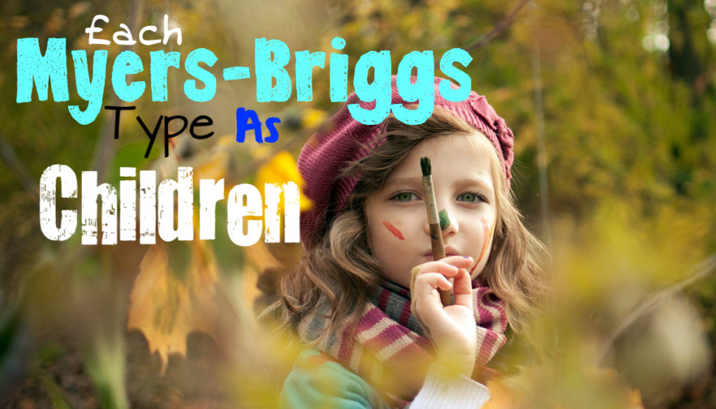 Each Myers-Briggs Type As A Child