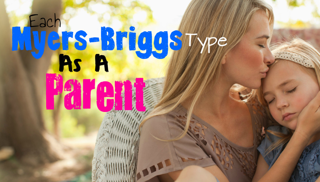 Each Myers-Briggs Type As A Parent
