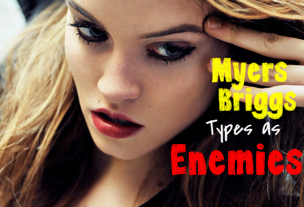 What Each Myers-Briggs Type is Like As An Enemy - Personality Growth