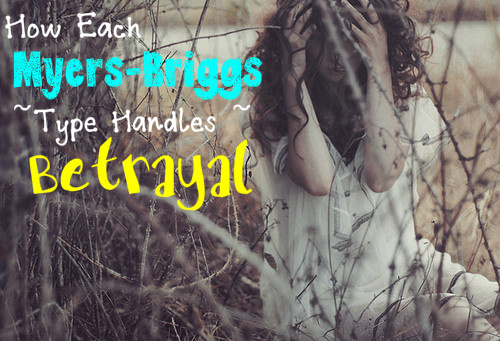 How Each Myers-Briggs Type Handles Betrayal