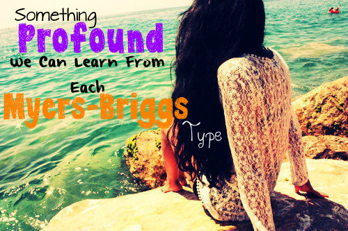 Something We Can Learn From Each Myers-Briggs Type