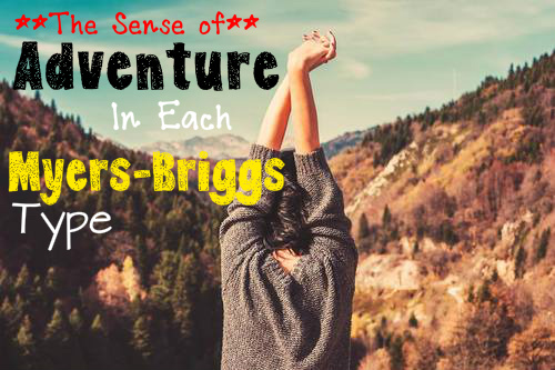 The Sense of Adventure In Each Myers-Briggs Type