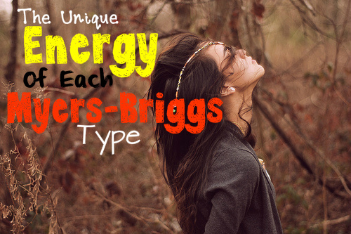 The Unique Energy of Each Myers-Briggs Type