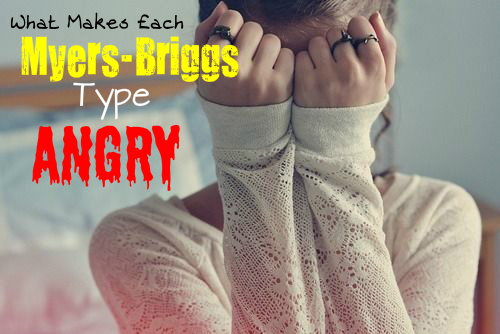 What Makes Each Myers-Briggs Type Angry