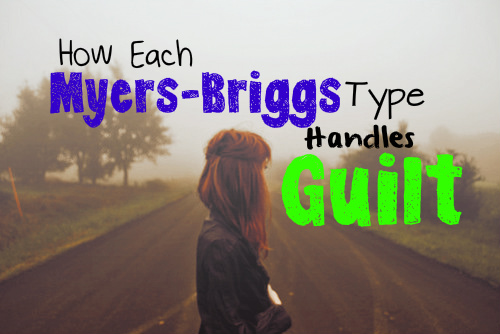 How Each Myers-Briggs Type Handles Guilt