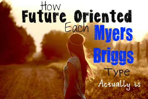 How Future Oriented Each Myers-Briggs Type Is