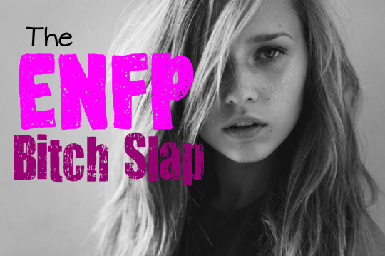 The ENFP Te Bitch Slap