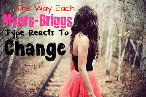 The Way Each Myers-Briggs Type Reacts To Change