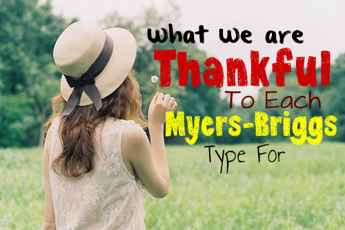 What We Are Thankful To Each Myers-Briggs Type For