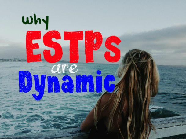 Why ESTPs Are Dynamic Individuals