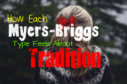 how-each-myers-briggs-type-feels-about-tradition