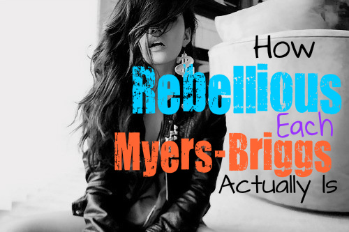 How Rebellious You Are According To Your Myers-Briggs Type