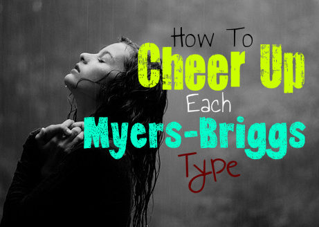How To Cheer Up Each Myers-Briggs Type - Personality Growth
