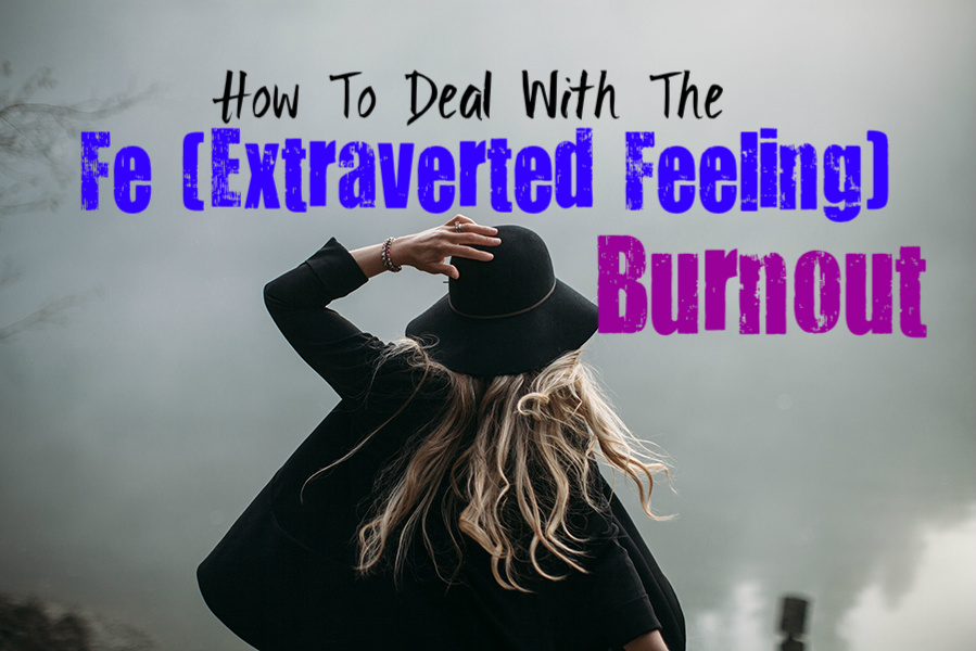 how-to-deal-with-the-fe-extraverted-feeling-burnout