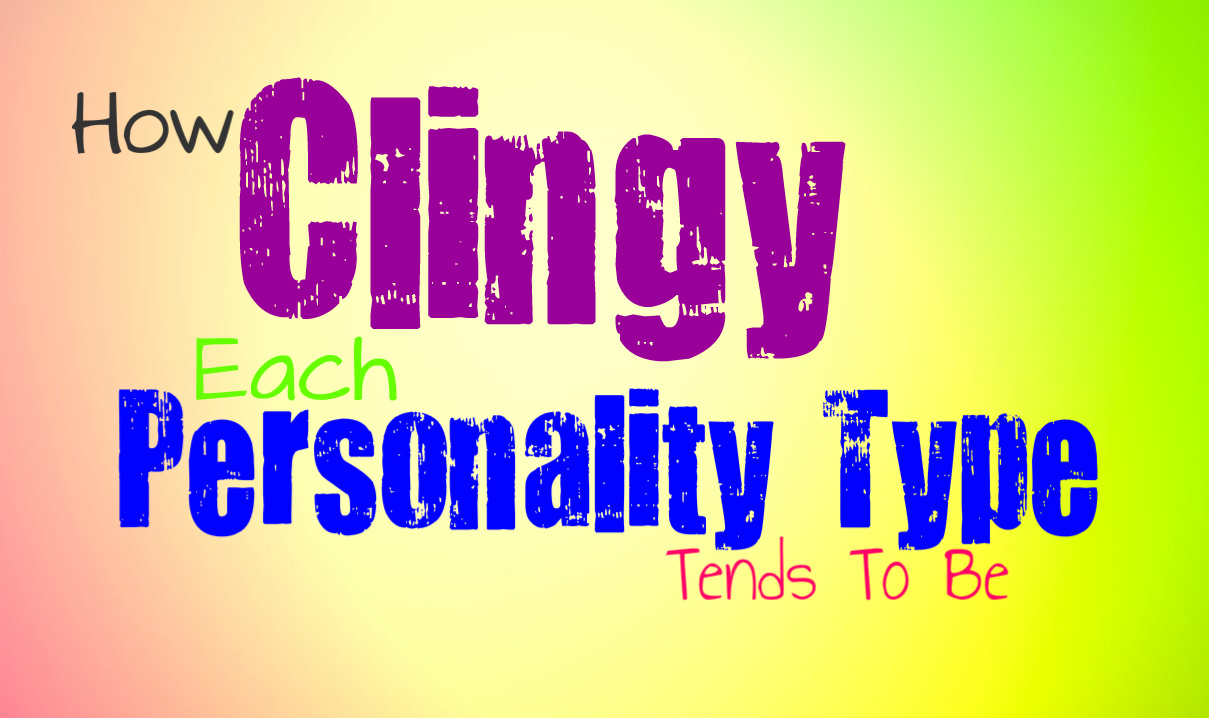 How Clingy Each Personality Type Tends To Be - Personality Growth
