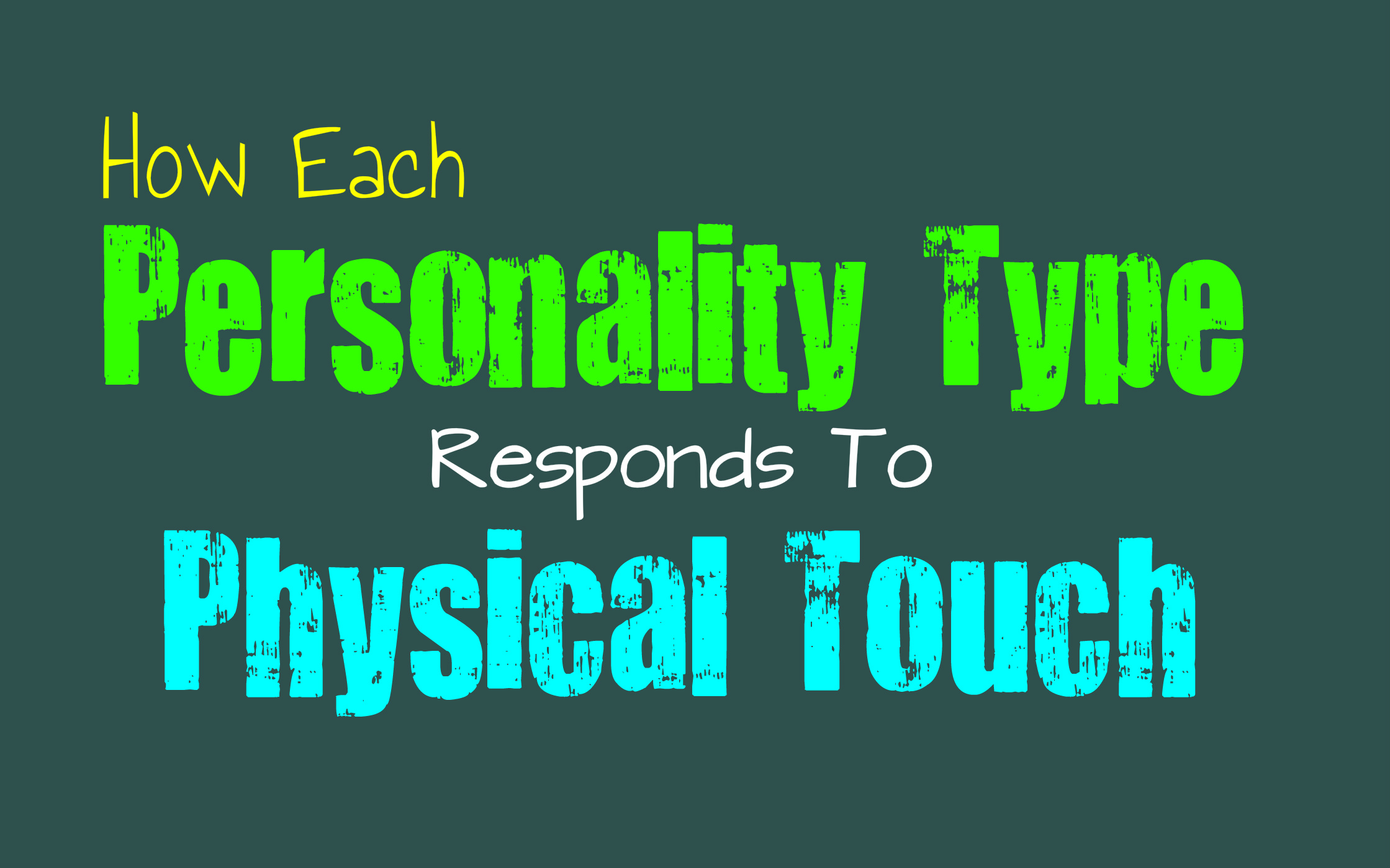 How Each Personality Type Responds To Physical Touch - Personality