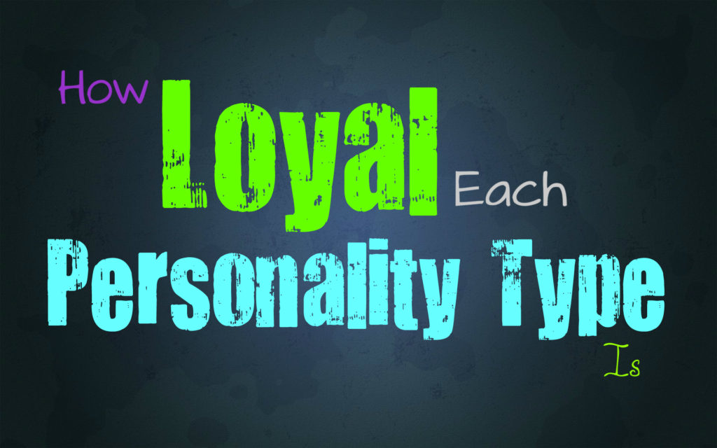 how-loyal-each-personality-type-will-be
