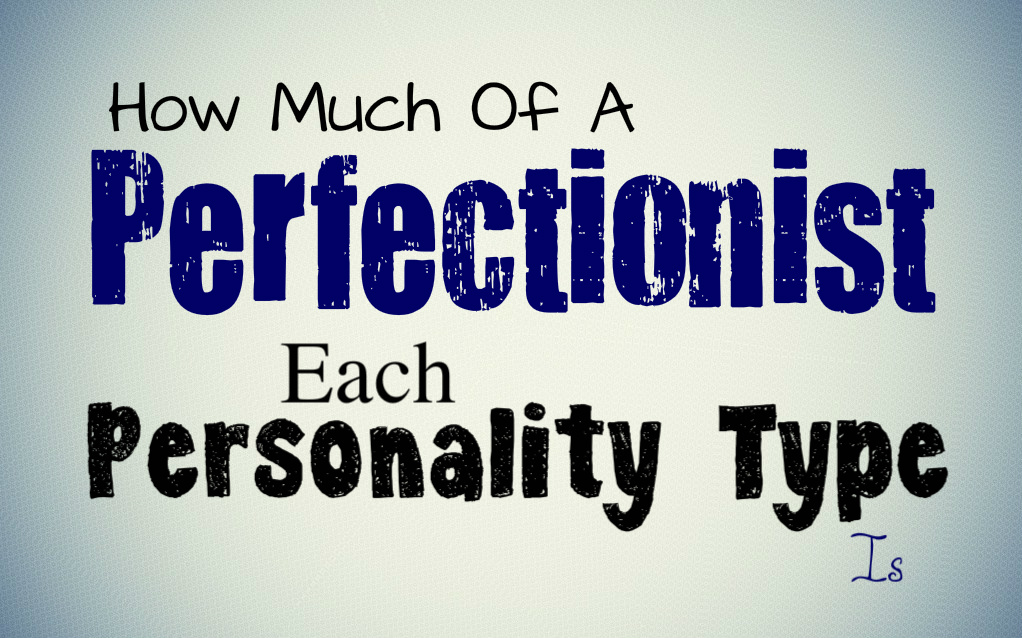 how-much-of-a-perfectionist-each-personality-type-is