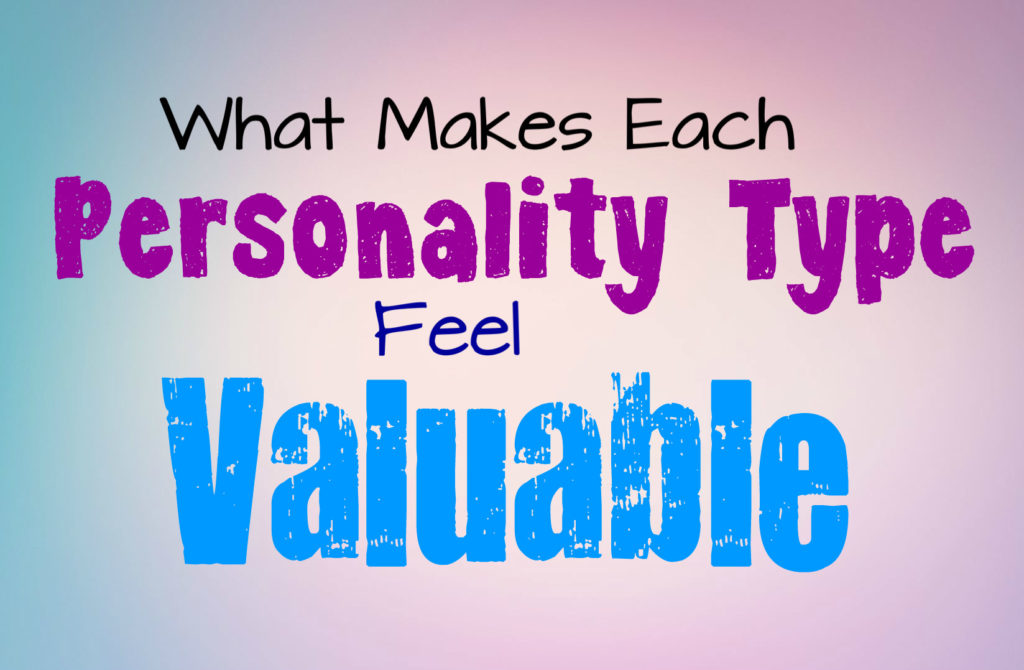 what-makes-each-personality-type-feel-the-most-valuable