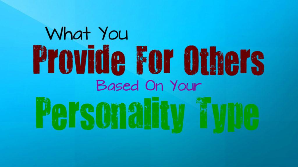 what-you-provide-for-others-based-on-your-personality-type