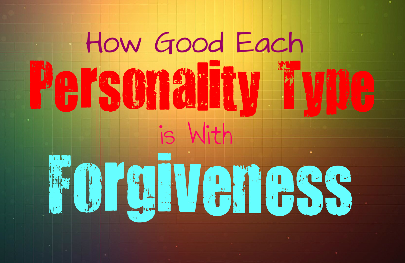 How Good Each Personality Type is With Forgiveness