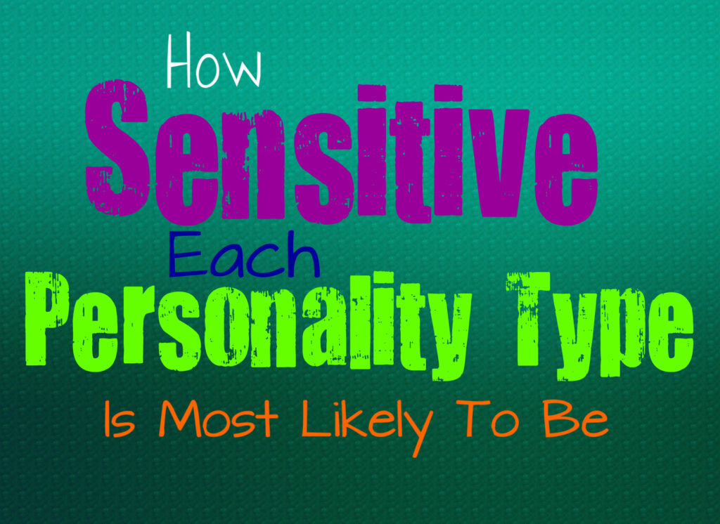 how-sensitive-each-personality-type-is-most-likely-to-be