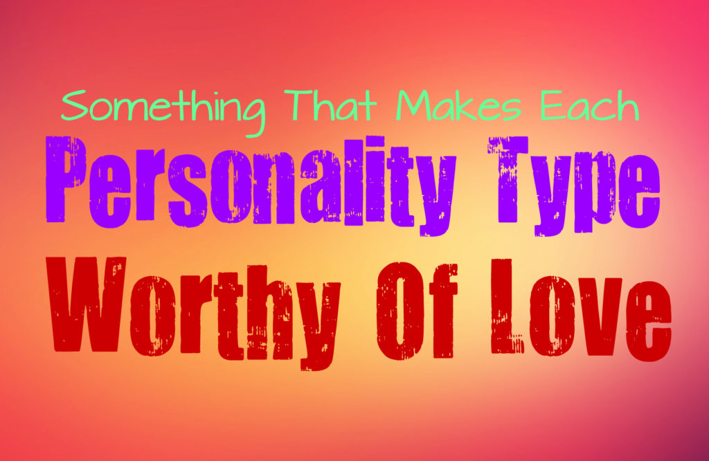 why-you-deserve-love-according-to-your-personality-type