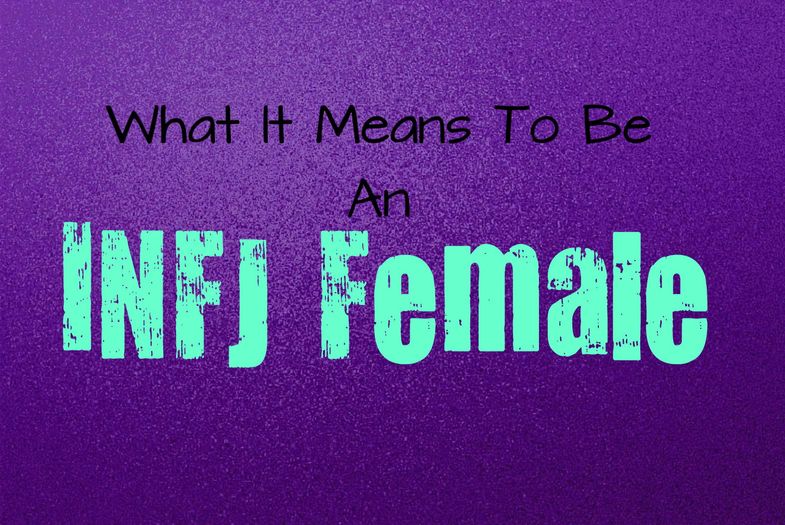 What It Means To Be An INFJ Female - Personality Growth