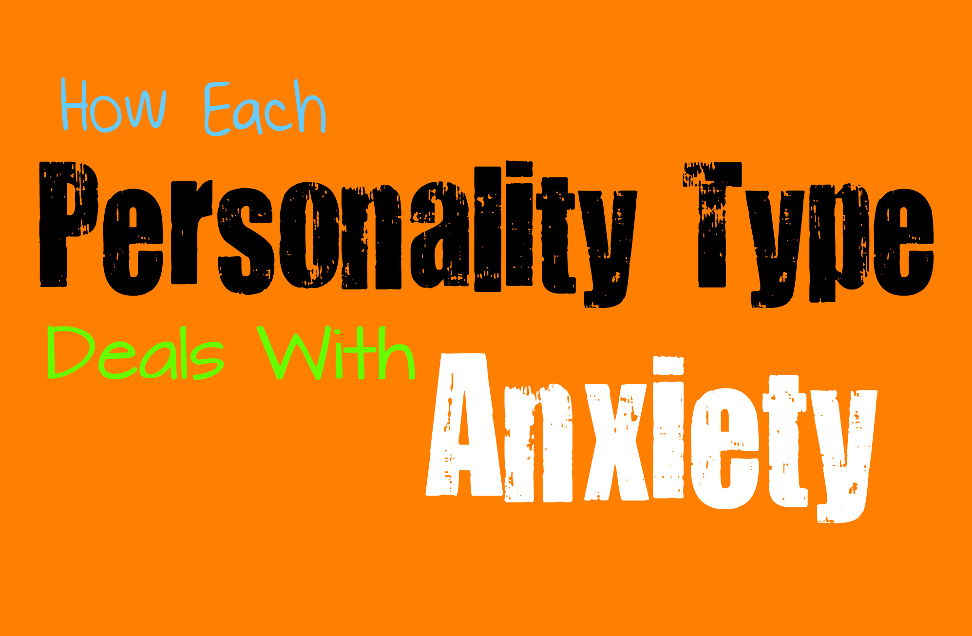 How Each Personality Type Deals with Anxiety - Personality