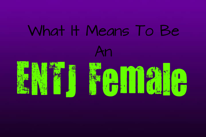 What It Means to Be an ENTJ Female