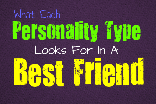 What Each Personality Type Looks For In a Best Friend - Personality