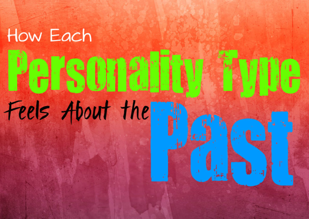 How Each Personality Type Feels About the Past
