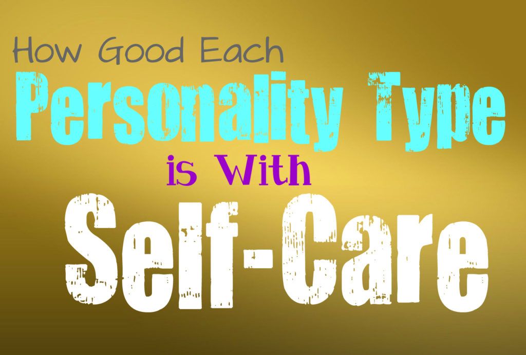 How Good Each Personality Type is at Taking Care of Themselves