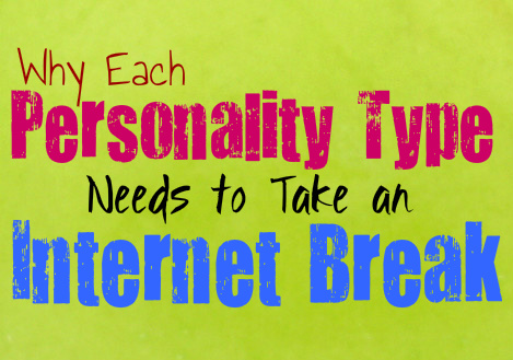 Why Each Personality Type Needs to Take a Break from the Internet
