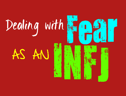 Dealing With Fear as an INFJ - Personality Growth