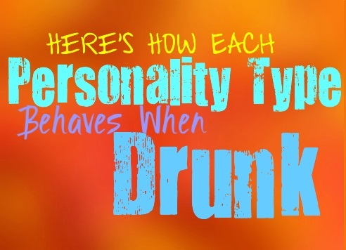Each Personality Type When Drunk
