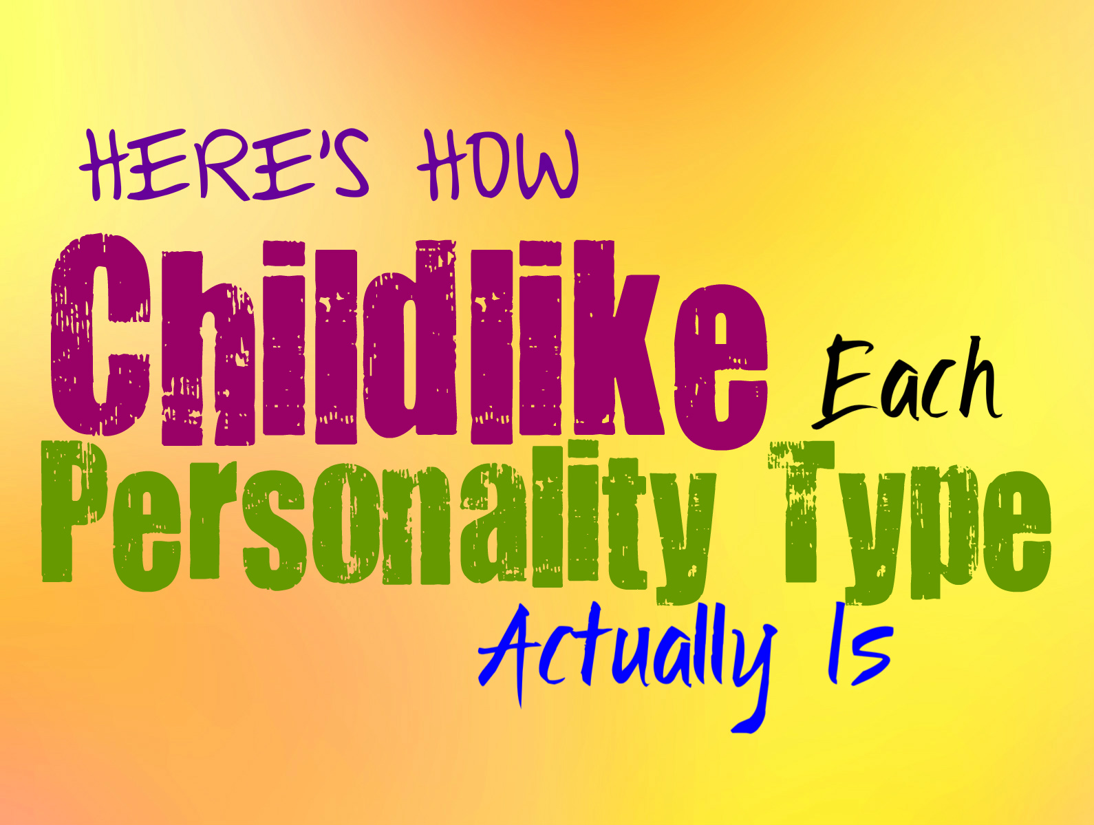Here's How Childlike Each Personality Type Is Most Likely To