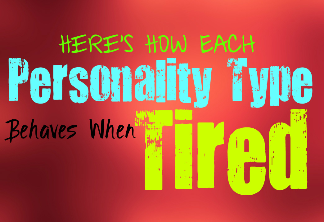 Here's How Each Personality Type Behaves When Tired