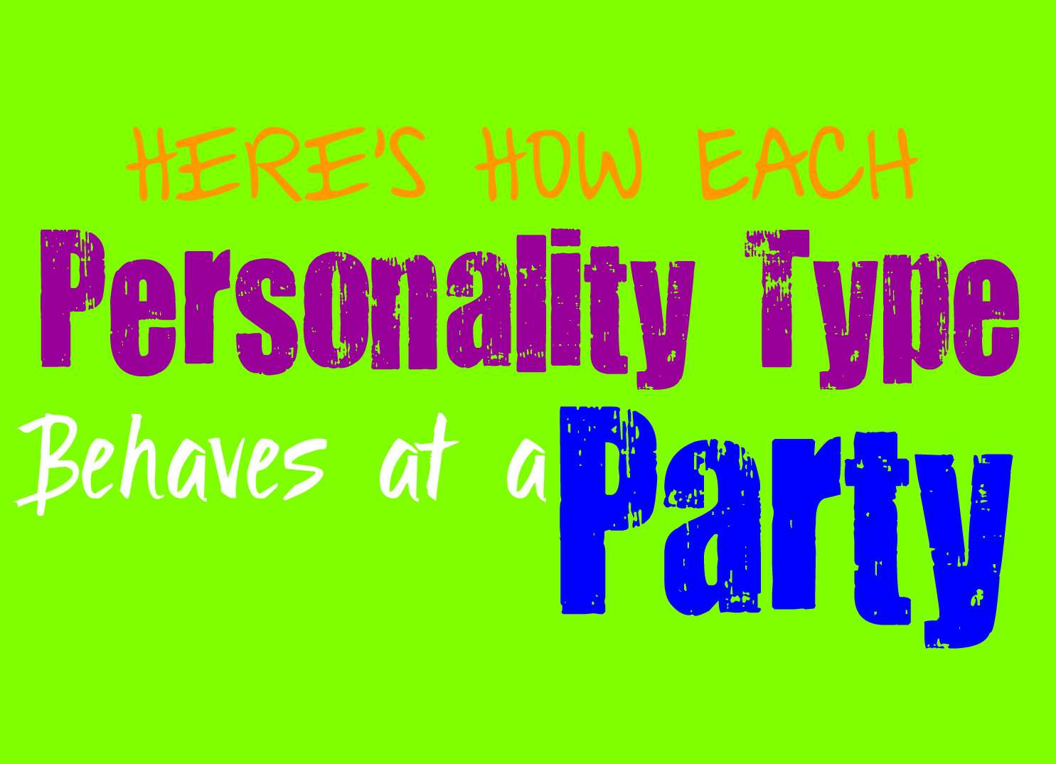 Here's How Each Personality Type Behaves at a Party