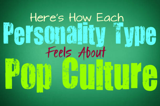Here's How Each Personality Type Feels About Pop Culture