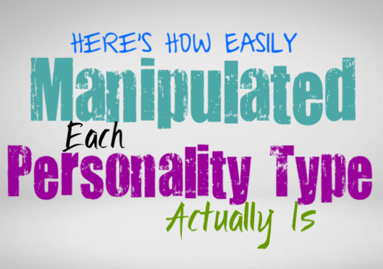 Here's How Easily Manipulated Each Personality Type Actually Is