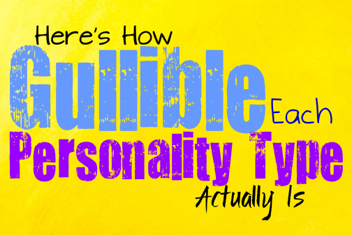 Here's How Gullible You Are, According to Your Personality Type