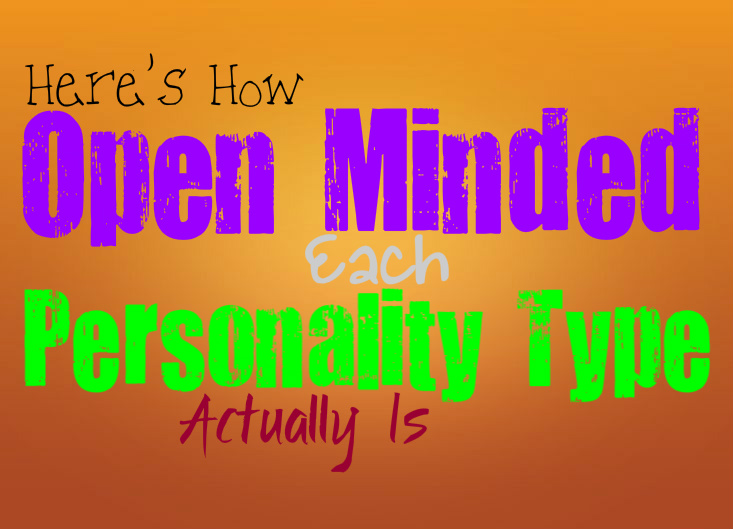 Here's How Open Minded Each Personality Type Actually Is