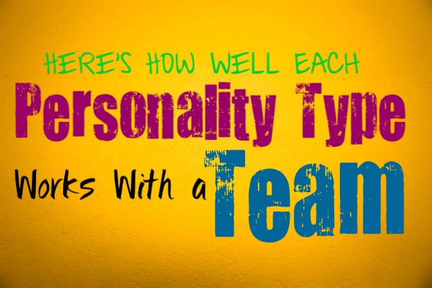 Here's How Well Each Personality Type Works with a Team