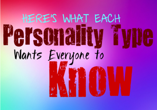 Here's What Each Personality Type Wants Everyone to Know About Them