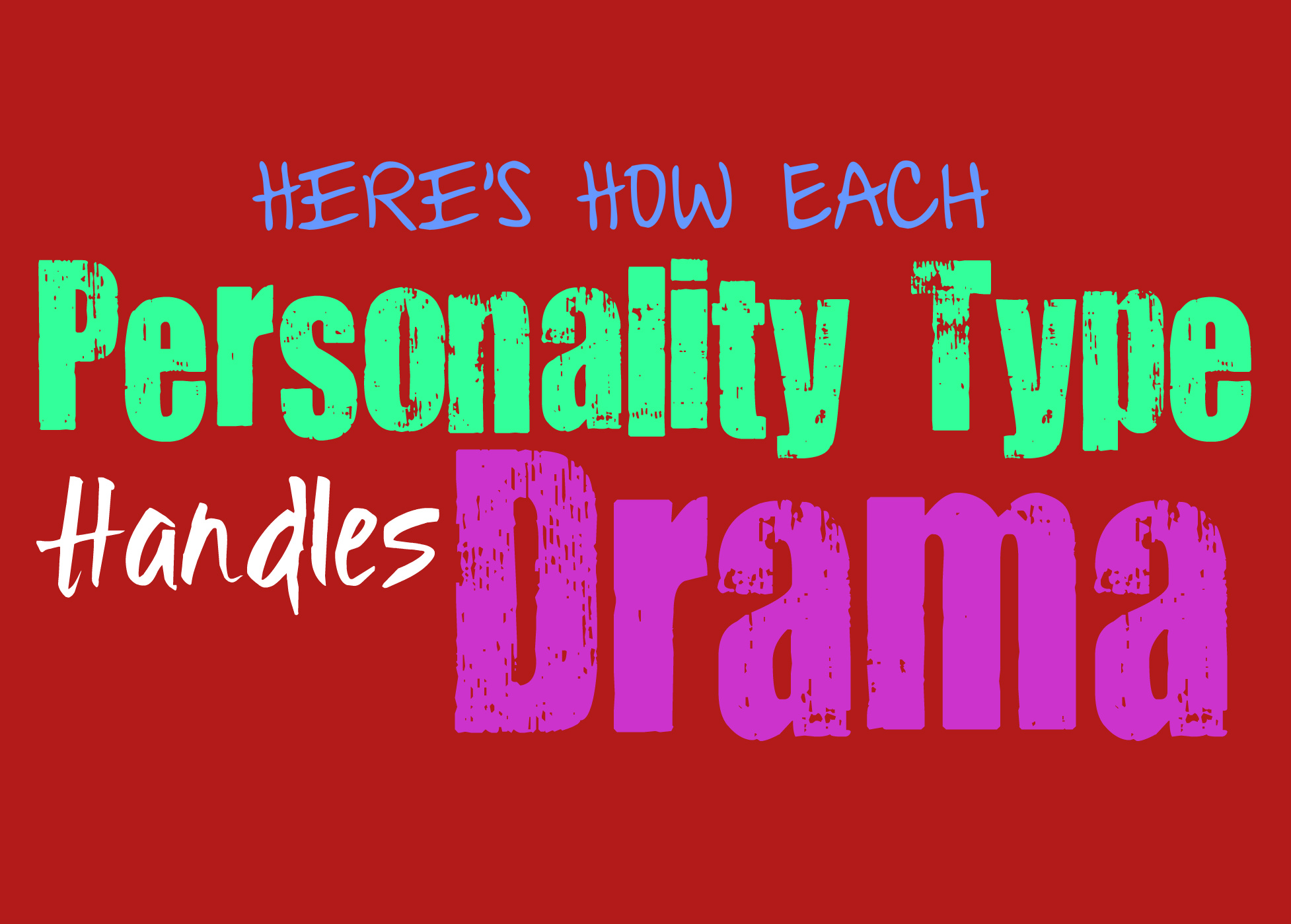 Here's How Each Personality Type Handles Drama - Personality