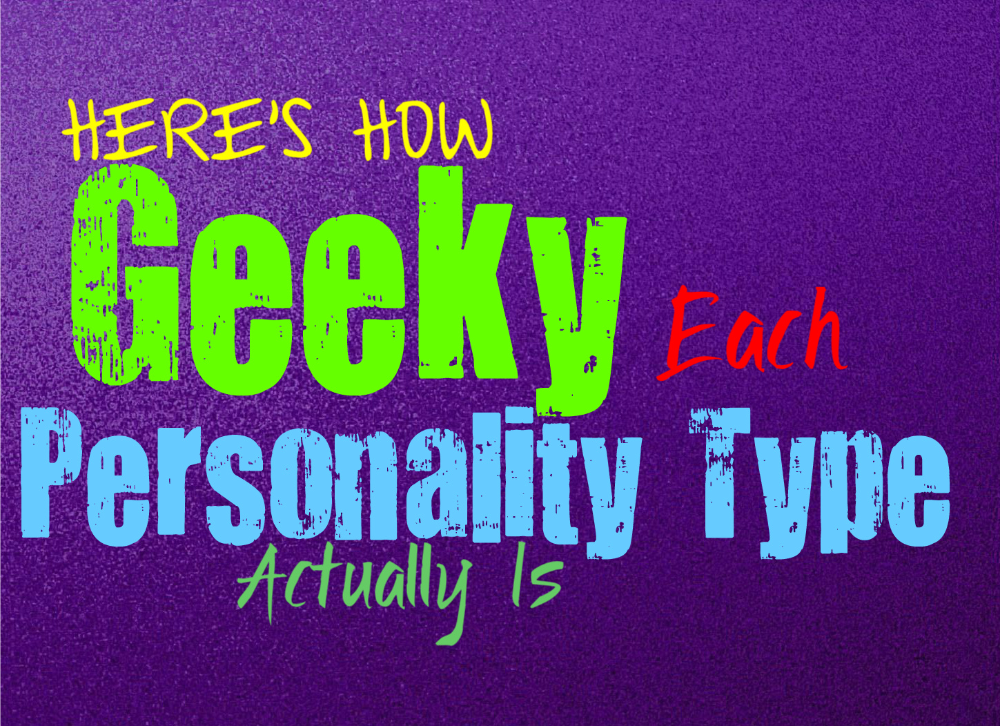 Hereu0027s How Geeky Each Personality Type Is