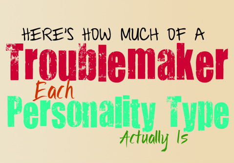 Here's How Much of a Troublemaker You Are, According to Your Personality Type